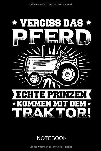 Vergiss' das Pferd - Echte Prinzen kommen mit dem Traktor! - Notebook: Dieses linierte Notizbuch eignet sich perfekt für Landwirte und Traktor-Fans!