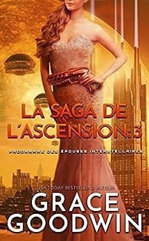 La Saga de l'Ascension: 3 (Programme des Épouses Interstellaires: La Saga de l'Ascension) par [Grace Goodwin]