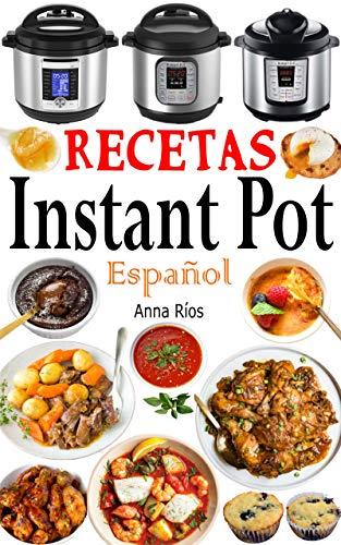 Recetas Instant Pot Español: Libro de cocina sana y gourmet con 75 recetas fáciles de preparar y deliciosas de disfrutar! Recetas gourmet en menos de 10 minutos de preparación! (Spanish Edition)