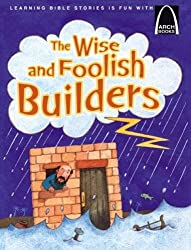 The Wise and Foolish Builders Arch Book (Arch Books)