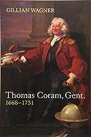 Thomas Coram, Gent.: 1668-1751