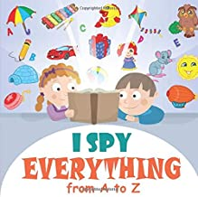 I Spy Everything  from A to Z: A Fun Activity and Guessing Game for Little Kids, Toddler and Preschool Ages 2-5