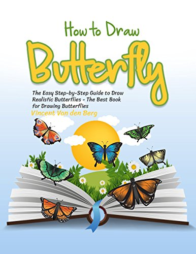 How to Draw Butterfly: The Easy Step-by-Step Guide to Draw Realistic Butterflies - The Best Book for Drawing Butterflies (English Edition)