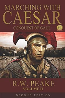 Marching With Caesar: Conquest of Gaul by [R.W. Peake, Marina Shipova]