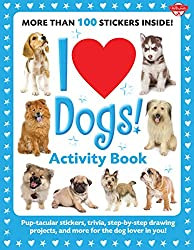 I Love Dogs! Activity Book: Pup-tacular stickers, trivia, step-by-step drawing projects!