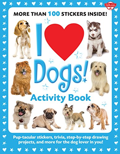 I Love Dogs! Activity Book: Pup-tacular stickers, trivia, step-by-step drawing projects, and more for the dog lover in you! (I Love Activity Books)