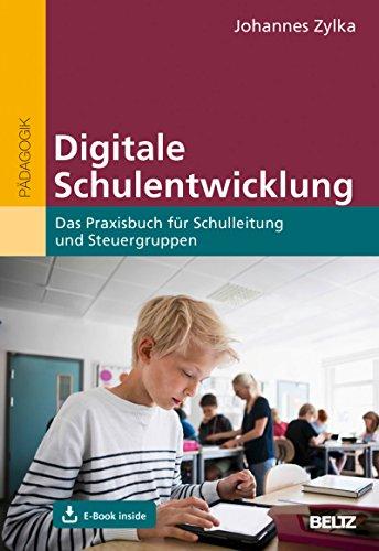 Digitale Schulentwicklung: Das Praxisbuch für Schulleitung und Steuergruppen.