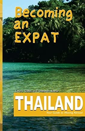 Becoming an Expat Thailand: your guide to moving abroad (Volume 3) by Laura Gibbs (2014-10-14)