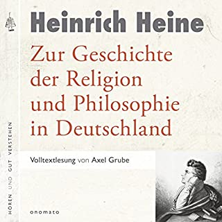 Zur Geschichte der Religion und Philosophie in Deutschland                   Autor:                                                                                                                                 Heinrich Heine                               Sprecher:                                                                                                                                 Axel Grube                      Spieldauer: 6 Std. und 16 Min.     16 Bewertungen     Gesamt 4,4