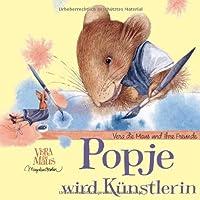Popje wird Kuenstlerin: Vera die Maus und ihre Freunde