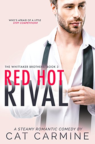 Red Hot Rival (The Whittaker Brothers Book 3)