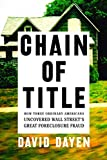 Chain of Title: How Three Ordinary Americans Uncovered Wall Street's Great Foreclosure Fraud - David Dayen