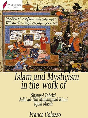 Islam and Mysticism in the work of Shams-i Tabrīzī – Jalāl ad-Dīn Moḥammad Rūmī – Iqbal Masih (English Edition)