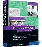 PHP 8 und MySQL: Das umfassende Handbuch zu PHP 8....