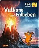 Frag doch mal ... die Maus!: Vulkane und Erdbeben: Die Sachbuchreihe mit der Maus