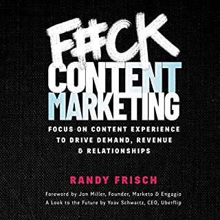 F--k Content Marketing     Focus on Content Experience to Drive Demand, Revenue & Relationships              By:                                                                                                                                 Randy Frisch                               Narrated by:                                                                                                                                 Mike Rylander                      Length: 4 hrs and 51 mins     Not rated yet     Overall 0.0
