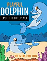 Playful Dolphin Spot The Difference: The Perfect Book for Never-Bored Kids. Spot The Difference Between Pictures And Connect The Dots With This Easy And Funny Activity Workbook! Great Gift for Boys, Girls, Preschoolers, ToddlersKids.
