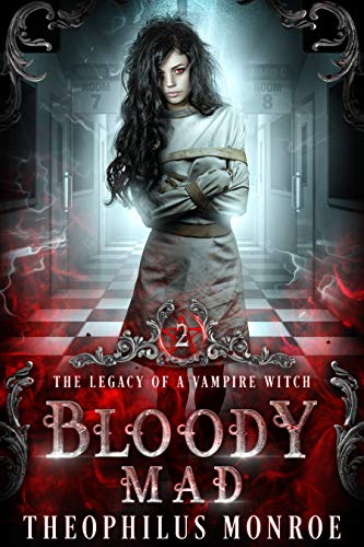 Bloody Mad: A Dark Urban Fantasy Story (The Legacy of a Vampire Witch Book 2)