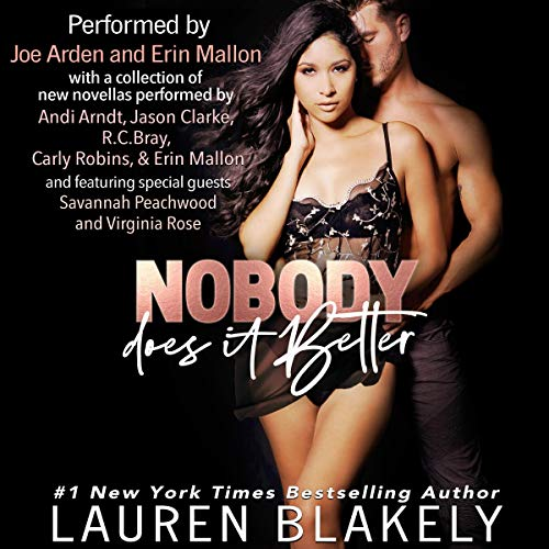 Nobody Does It Better                   By:                                                                                                                                 Lauren Blakely                               Narrated by:                                                                                                                                 Joe Arden,                                                                                        Erin Mallon,                                                                                        Andi Arndt,                   and others                 Length: 6 hrs and 18 mins     183 ratings     Overall 4.5