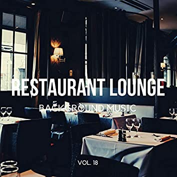 Restaurant Lounge Background Music, Vol. 18 (Finest Lounge, Smooth Jazz & Chill Music for Cafe & Bar, Hotel and Restaurant)