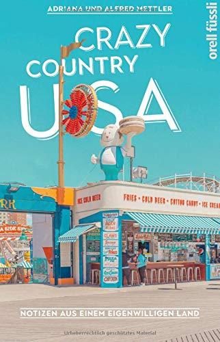 Crazy Country USA: Notizen aus einem eigenwilligen Land