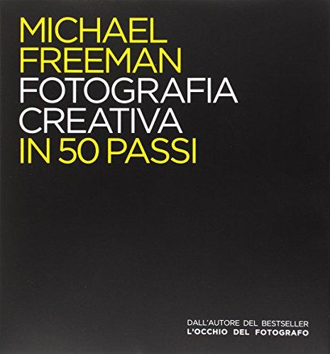 Fotografia creativa in 50 passi. Ediz. illustrata