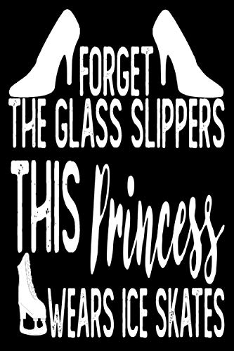 Forget The Glass Slippers This Princess Wears Ice Skates: Skating notebook   6*9 Journal 110 Rulled pages   Funny Gift Idea for Skater   Practice note