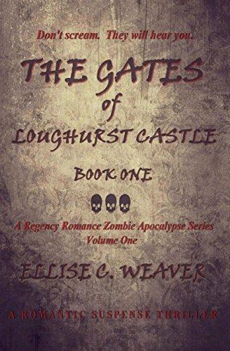 The Gates of Loughurst Castle: Book One: A Romantic Suspense Thriller: Volume 1 (A Regency Romance Zombie Apocalypse Series)