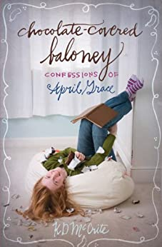 Chocolate-Covered Baloney (The Confessions of April Grace Book 3) by [KD McCrite]