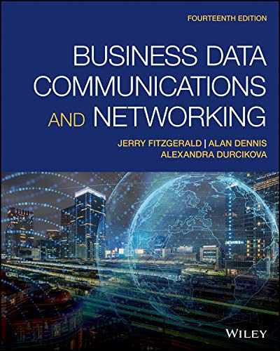 Compare Textbook Prices for Business Data Communications and Networking 14 Edition ISBN 9781119702849 by FitzGerald, Jerry,Dennis, Alan,Durcikova, Alexandra
