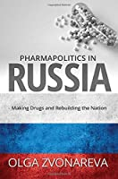 Pharmapolitics in Russia: Making Drugs and Rebuilding the Nation (Suny Series in National Identities)