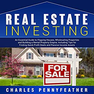 Real Estate Investing: An Essential Guide to Flipping Houses, Wholesaling Properties and Building a Rental Property Empire, Including Tips for Finding Quick Profit Deals and Passive Income Assets audiobook cover art