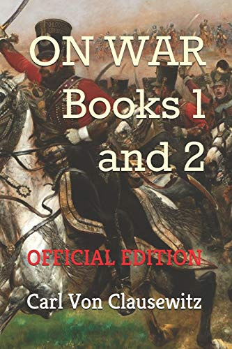 ON WAR: Books One and Two (Official Edition) (ON WAR, By General Carl Von Clausewitz (Official Edition), Band 1)