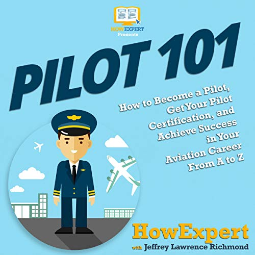 Pilot 101: How to Become a Pilot and Achieve Success in Your Aviation Career from a to Z audiobook cover art