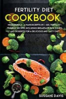 Fertility Cookbook: MEGA BUNDLE - 4 Manuscripts in 1 - 160+ Fertility - friendly recipes including breakfast, side dishes and desserts for a delicious and tasty diet