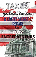 Taxes for Small Business & Credit Repair Secrets for Busy Entrepreneurs: 2 Books in 1: The Beginner - Friendly Practical Guide to Understanding Taxes for Your Business & Unlock The Secrets Strategies Used by Credit Attorneys to Fix Your Bad Debt a