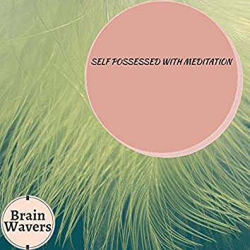 Self Possessed With Meditation