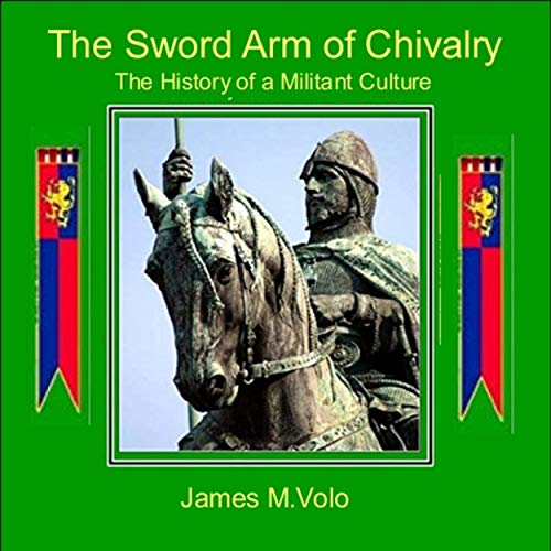The Sword Arm of Chivalry: The History of a Militant Culture Audiobook By James M. Volo cover art