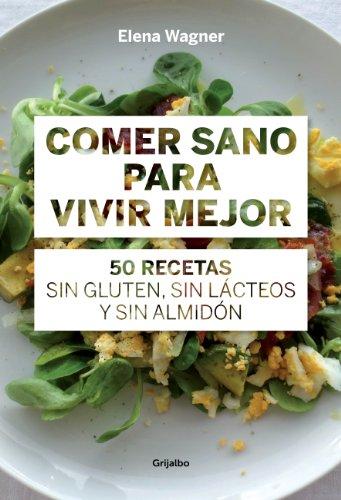 Comer sano para vivir mejor: 50 recetas sin gluten, sin lácteos y...
