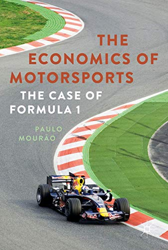 Compare Textbook Prices for The Economics of Motorsports: The Case of Formula One 1st ed. 2017 Edition ISBN 9781137602480 by Mourão, Paulo