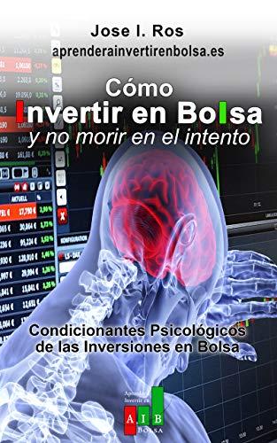 Cómo invertir en Bolsa sin morir en el intento: Condicionantes Psicológicos del...