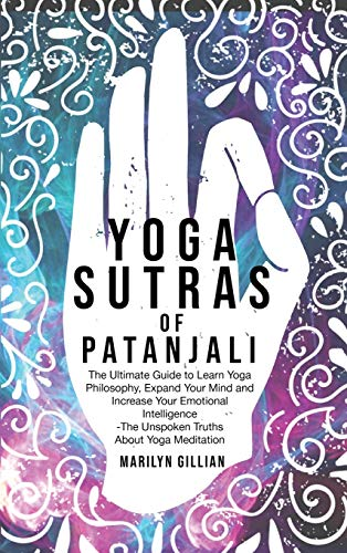 Yoga Sutras of Patanjali: The Ultimate Guide to Learn Yoga Philosophy, Expand Your Mind and Increase Your Emotional Intelligence - The Unspoken Truths About Yoga Meditation