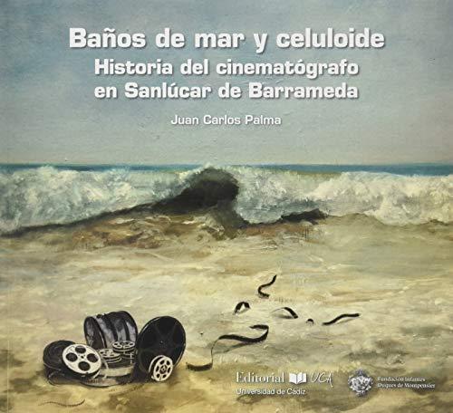 Baños De Mar y Celuloide. Historia Del cinematógrafo En Sa