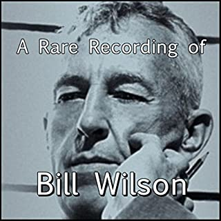 A Rare Recording of Bill Wilson                   By:                                                                                                                                 Bill Wilson                               Narrated by:                                                                                                                                 Bill Wilson                      Length: 17 mins     1 rating     Overall 5.0