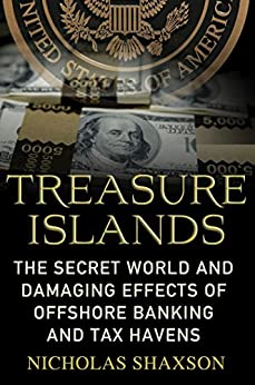 Treasure Islands: Uncovering the Damage of Offshore Banking and Tax Havens by [Nicholas Shaxson]