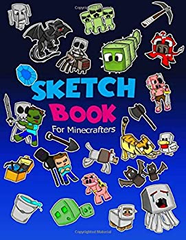 Sketch Book for Minecrafters  Sketch book for Kids Practice How to Draw Book 114 Pages of 8.5 x 11 Blank Paper for Sketchbook Drawing Doodling or Sketching of your own Minecraft story