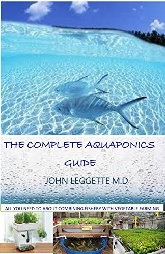 THE COMPLETE AQUAPONICS GUIDE: All you need to know about combining fishery with vegetable farming (English Edition)