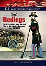 Redlegs: The U.S. Artillery from the Civil War to the Spanish American War, 1861–1898 (G.I. The Illustrated History of the American Solder, his Uniform and his Equipment)