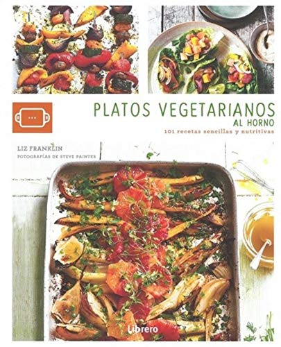 PLATOS VEGETARIANOS AL HORNO: 101 RECETAS SENCILLAS Y NUTRITIVAS (COCINA AUTENTICA)