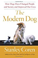 The Modern Dog: How Dogs Have Changed People and Society and Improved Our Lives